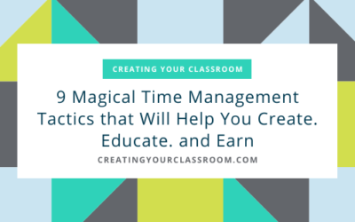 9 Magical Time Management Tactic that Will Help You Create. Educate. and Earn