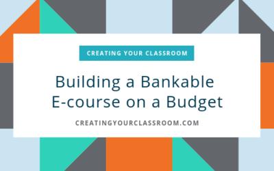 Building a Bankable E-course on a Budget