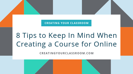 8 Tips to Keep In Mind When Creating a Course for Online