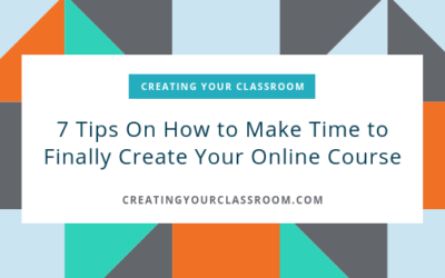 7 Tips On How to Make Time to Finally Create Your Online Course
